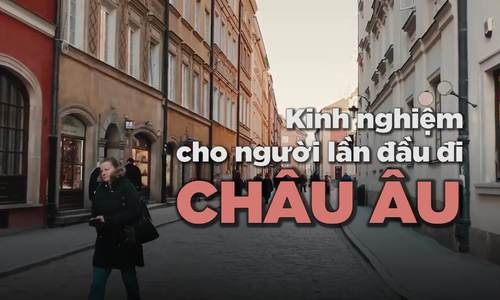 Blogger Việt chia sẻ bí quyết cho người lần đầu đi Âu châu