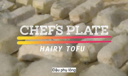 Món đậu phụ mọc lông ở Trung Quốc
