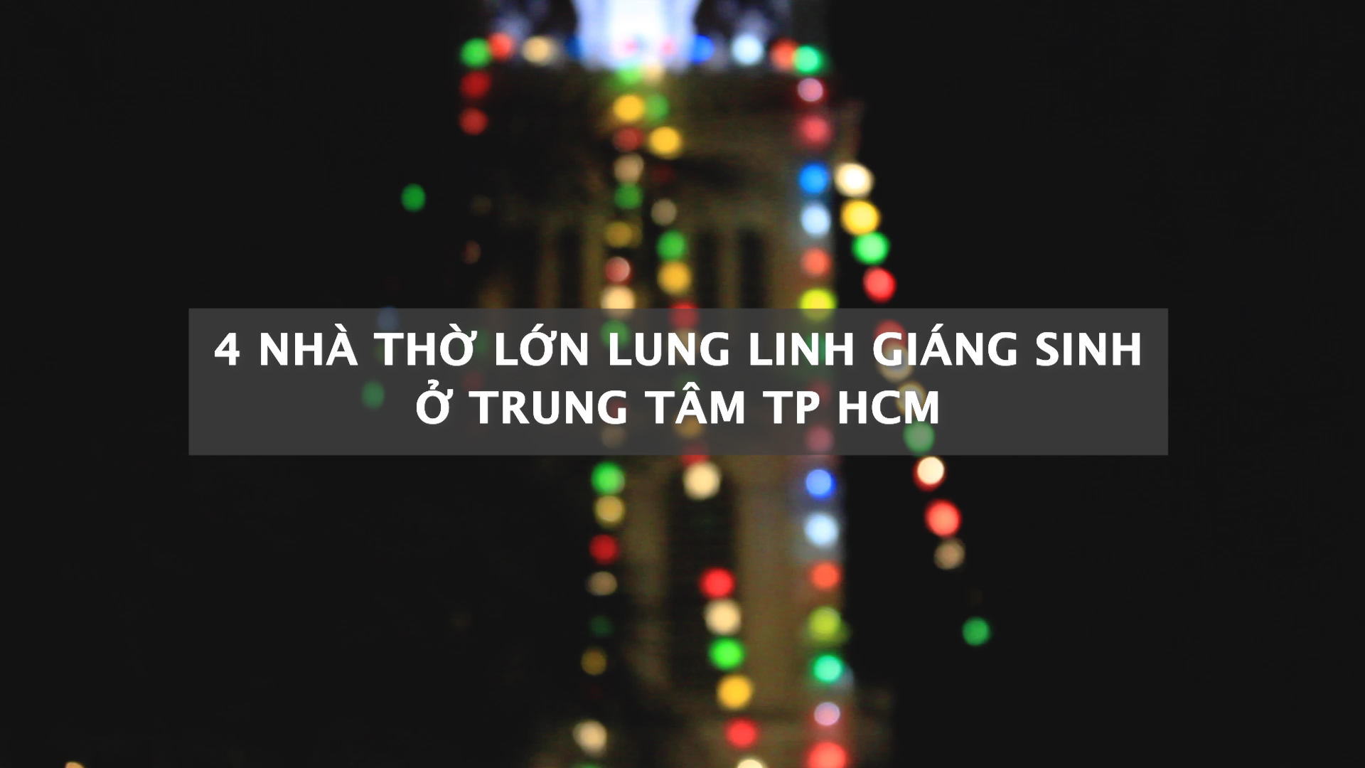 4 nhà thờ lung linh ở trung tâm Sài Gòn