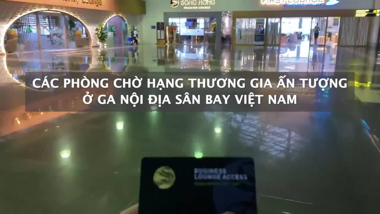 6 phòng chờ quốc nội 'xịn' ở sân bay Việt Nam
