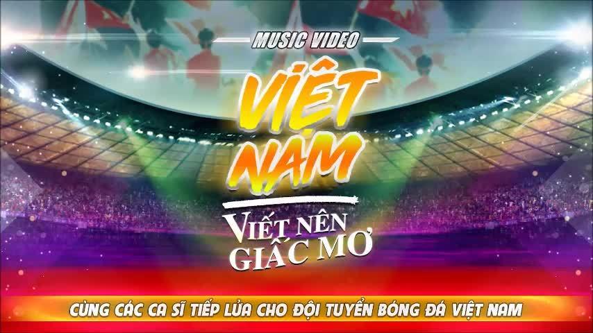 Hơn 50 nghệ sĩ hòa giọng cổ vũ đội tuyển Việt Nam