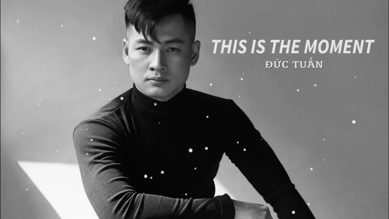Đức Tuấn hát 'This is the moment'
