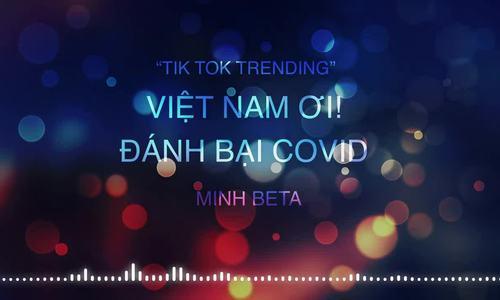 Ca khúc 'Việt Nam ơi' có phiên bản chống Covid-19