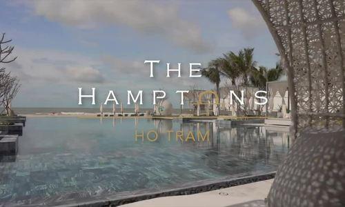 Ba thế mạnh của The Hamptons Hồ Tràm trở thành điểm nóng đầu tư của bất động sản nghỉ dưỡng