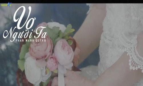 MV 'Vợ người ta' - Phan Mạnh Quỳnh