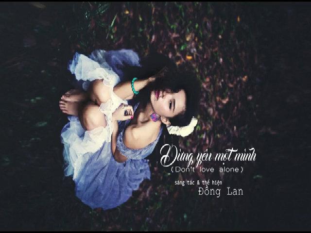 MV 'Đừng yêu một mình' của Đồng Lan
