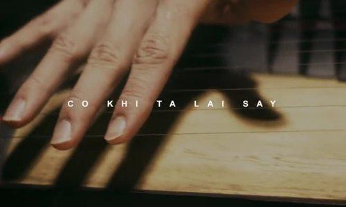 MV 'Có khi ta lại say' của ca sĩ Song Luân