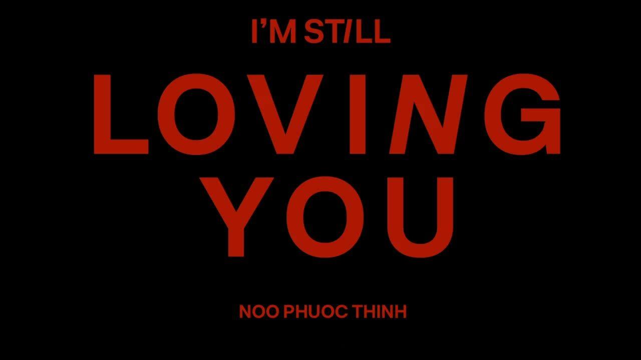 MV 'I'm still loving you' - Noo Phước Thịnh