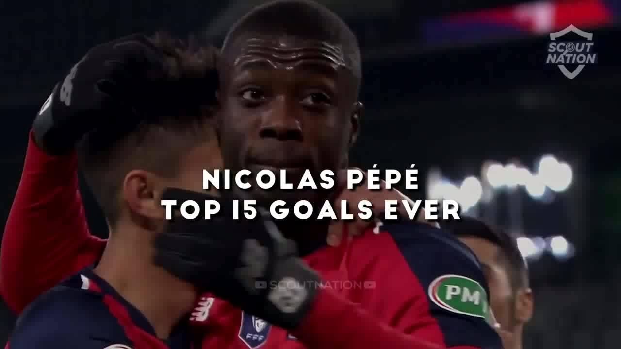Top 15 bàn thắng của Nicolas Pepe