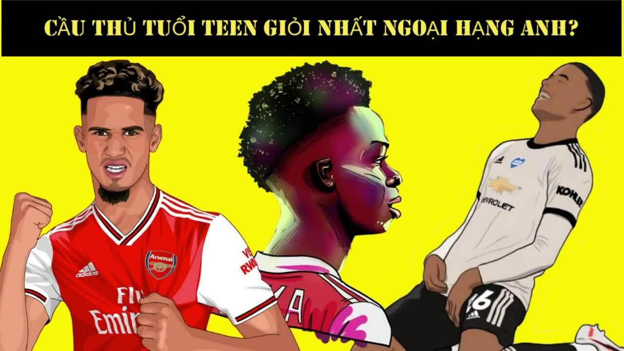 Top 6 cầu thủ tuổi teen Ngoại hạng Anh